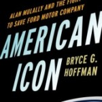 American Icon: Alan Mulally and the Fight to Save Ford Motor Company by Bryce G. Hoffman