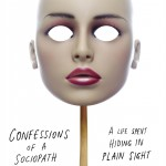 Confessions of a Sociopath by M.E. Thomas is a never-before-seen journey into the mind of a diagnosed sociopath
