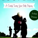John Dunn's Loopers: A Caddie's Twenty-Year Golf Odyssey destined to become a classic of golf writing