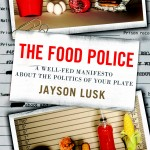 Jayson Lusk's rollicking indictment of the liberal food elite's hypocrisy, The Food Police
