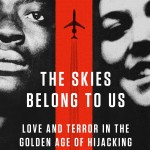 In The Skies Belong to Us, author Brendan I. Koerner tells the amazing story of the longest-distance hijacking in U.S. history