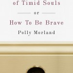 Learn how to be brave with Polly Morland's The Society of Timid Souls