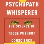 The Psychopath Whisperer, by Kent Kiehl PhD, explores the behavior of psychopaths