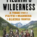 The New York Times Bestseller Pilgrim's Wilderness by Tom Kizzia, Now In Paperback