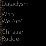 OK Cupid founder Christian Rudder brings us Dataclysm: Who We Are (When We Think No One's Looking)