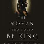 Kara Cooney's biography of Hatshepsut, the longest-reigning female pharaoh in Ancient Egypt, in The Woman Who Would Be King