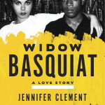 Jennifer Clement offers a gorgeously written story of Jean-Michel Basquiat's partner, her past, and their life together in Widow Basquiat