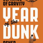 By learning to dunk a ball at the age of 34, journalist Asher Price investigates the limits of his potential–and our own– in Year of the Dunk