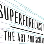 Superforecasting: The Art and Science of Prediction by Philip E. Tetlock & Dan Gardner