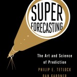 Now in paperback: SUPERFORECASTING by Philip E. Tetlock and Dan Gardner