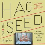 Now in paperback, HAG-SEED by Margaret Atwood
