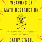 Now in Paperback, Weapons of Math Destruction by Cathy O'Neil