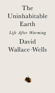 Read an Excerpt: THE UNINHABITABLE EARTH by David Wallace-Wells