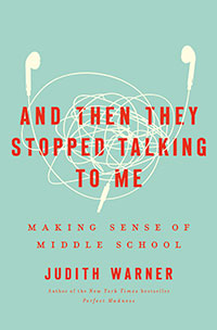 AND THEN THEY STOPPED TALKING TO ME by Judith Warner
