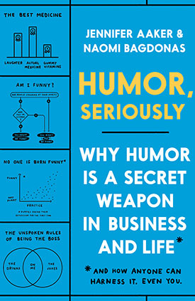Humor, Seriously by Jennifer Aaker and Naomi Bagdonas
