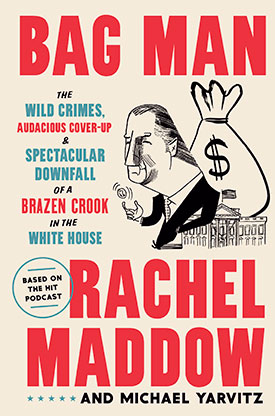 Bag Man by Rachel Maddow and Michael Yarvitz