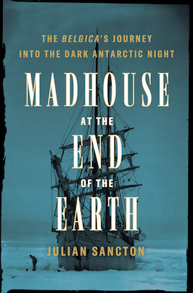 Madhouse at the End of the Earth by Julian Sancton