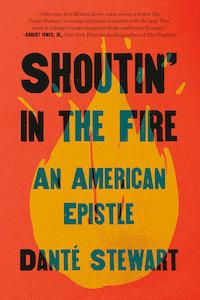 Shoutin' in the Fire by Danté Stewart